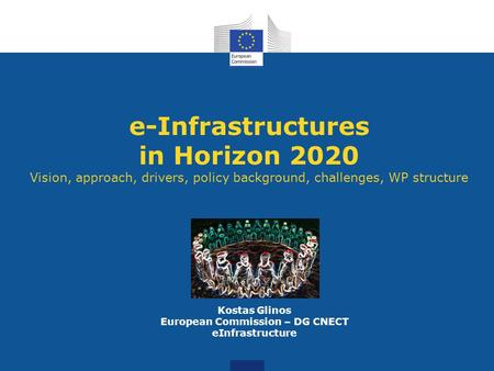 E-Infrastructures in Horizon 2020 Vision, approach, drivers, policy background, challenges, WP structure Kostas Glinos European Commission – DG CNECT eInfrastructure.