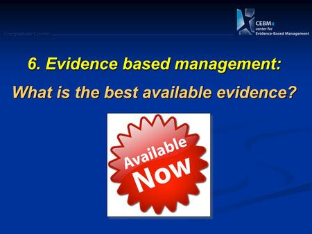 Postgraduate Course 6. Evidence based management: What is the best available evidence?