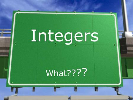 Integers What? ? ? ?. Integers + + - - An integer is a whole number (not a fraction) that can be positive, negative, or zero. Therefore, the numbers 10,