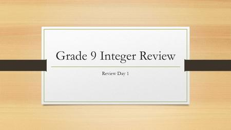 Grade 9 Integer Review Review Day 1.