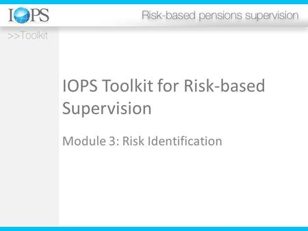 IOPS Toolkit for Risk-based Supervision Module 3: Risk Identification.