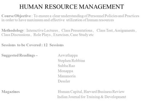 HUMAN RESOURCE MANAGEMENT Course Objective : To ensure a clear understanding of Personnel Policies <strong>and</strong> Practices <strong>in</strong> order to have maximum <strong>and</strong> effective.