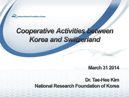 Introduction of NRF Korean Swiss Science and Technology Cooperation NRF-SNSF Cooperation 1 2 3.