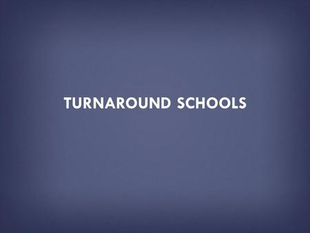 TURNAROUND SCHOOLS. HOW TO USE THIS PRESENTATION DECK  This slide deck has been created by the U.S. Department of Education as a resource tool for the.