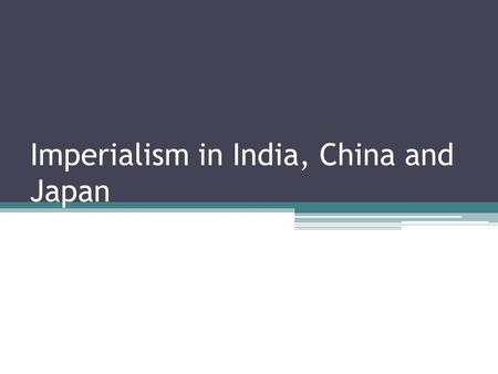 Imperialism in India, China and Japan. Things that made imperialism possible: Technology ▫Steam power made travel easier ▫Machine guns End of old empires.