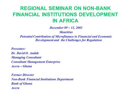 1 REGIONAL SEMINAR ON NON-BANK FINANCIAL INSTITUTIONS DEVELOPMENT IN AFRICA December 09 – 11, 2003 Mauritius Potential Contribution of Microfinance to.