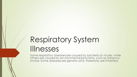 Respiratory System Illnesses Some respiratory diseases are caused by bacteria or viruses, while others are caused by environmental pollutants, such as.
