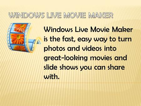 Windows Live Movie Maker is the fast, easy way to turn photos and videos into great-looking movies and slide shows you can share with.