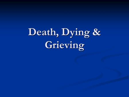 "Death, Dying & Grieving. What is death? Death is defined as ""the end of life; the total and permanent cessation of all the vital functions of an organism"""
