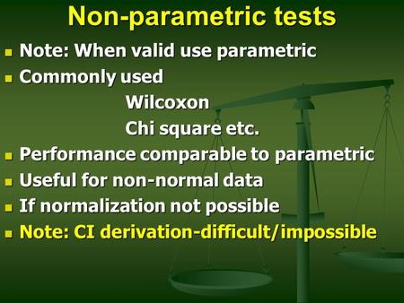 Non-parametric tests Note: When valid use parametric Note: When valid use parametric Commonly used Commonly usedWilcoxon Chi square etc. Performance comparable.