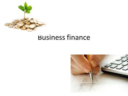 Business finance. To start up my business and keep everything running on a smooth level I will need to borrow a loan to cover my start up costs which.