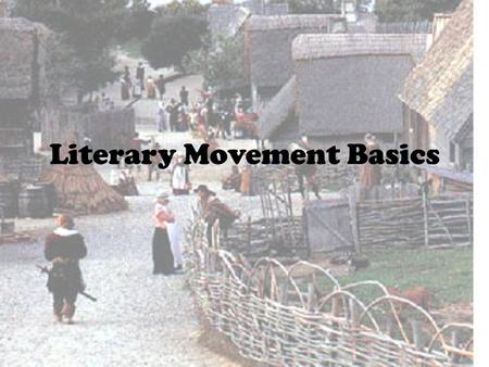 Literary Movement Basics. Primary Areas of Value Each literary movement we will study will emphasize the importance of the following areas: The Natural.