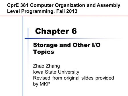 Chapter 6 Storage and Other I/O Topics CprE 381 Computer Organization and Assembly Level Programming, Fall 2013 Zhao Zhang Iowa State University Revised.