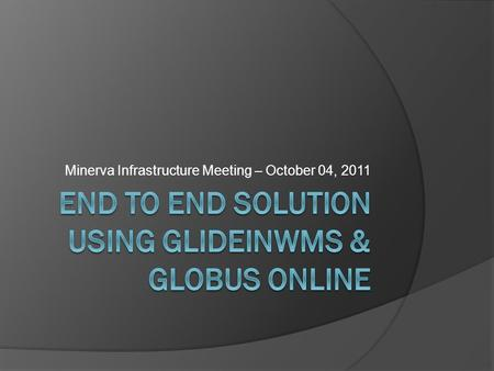 Minerva Infrastructure Meeting – October 04, 2011.