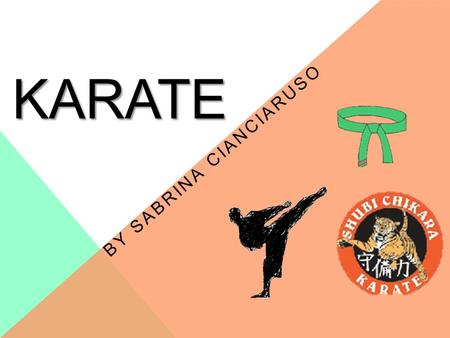 KARATE BY SABRINA CIANCIARUSO. WHAT IS KARATE Karate can also be described as a martial art, or fighting method, involving a variety of techniques, including.