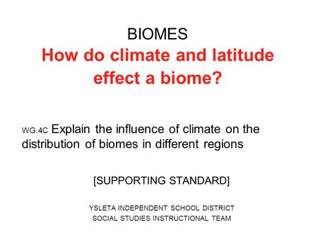 BIOMES How do climate and latitude effect a biome? WG.4C Explain the influence of climate on the distribution of biomes in different regions [SUPPORTING.
