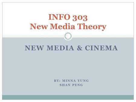 NEW MEDIA & CINEMA BY: MINNA YUNG SHAN PENG INFO 303 New Media Theory.