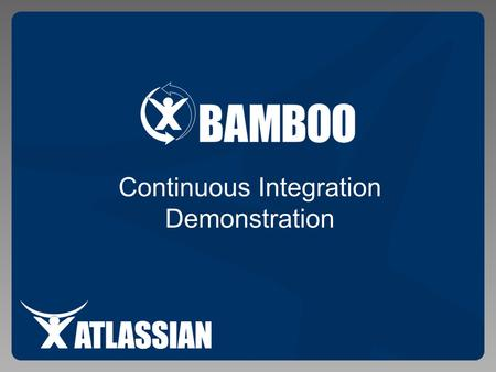 Continuous Integration Demonstration. Agenda 1.Continuous Integration Basics 2.Live Demonstration 3.Bamboo Concepts 4.Advantages 5.Version 2.0 Features.