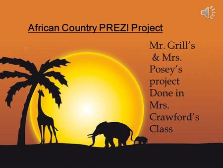 Page 1 African Country PREZI Project Mr. Grill's & Mrs. Posey's project Done in Mrs. Crawford's Class.