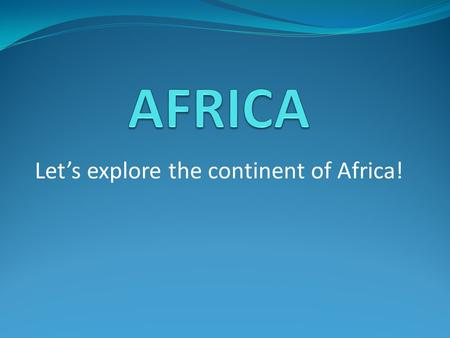 Let's explore the continent of Africa!