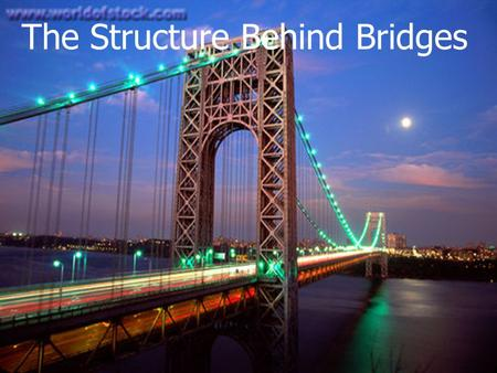 The Structure Behind Bridges. General Description A bridge is a structure built to cross a valley, road, railroad track, river, body of water, or any.
