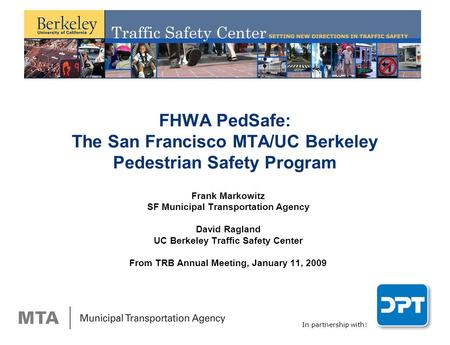 In partnership with: FHWA PedSafe: The San Francisco MTA/UC Berkeley Pedestrian Safety Program Frank Markowitz SF Municipal Transportation Agency David.