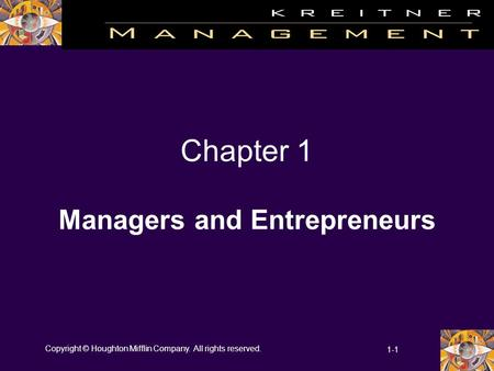 Copyright © Houghton Mifflin Company. All rights reserved. 1-1 Chapter 1 Managers and Entrepreneurs.