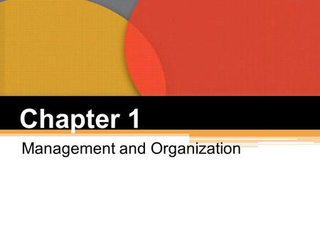 Chapter 1 Management and Organization. Why Study Management?  The Universality of Management:  management is needed in all organizations  The Reality.
