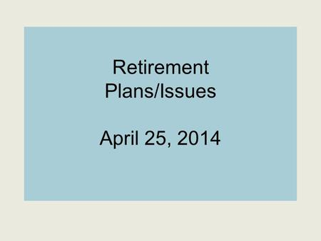 Retirement Plans/Issues April 25, 2014. Agenda  Which Retirement System Are You?  Defined Benefit vs Defined Contribution  STRS Contributions Qualifications.