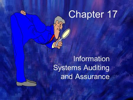 Chapter 17 Information Systems Auditing and Assurance.