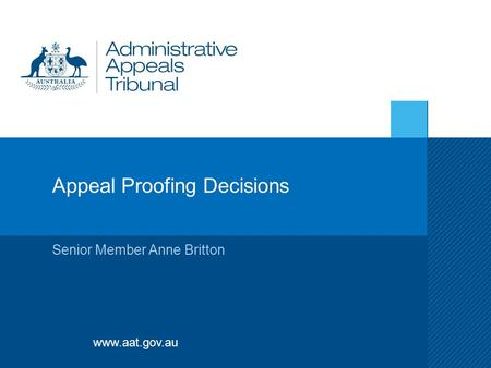 Www.aat.gov.au Appeal Proofing Decisions Senior Member Anne Britton.