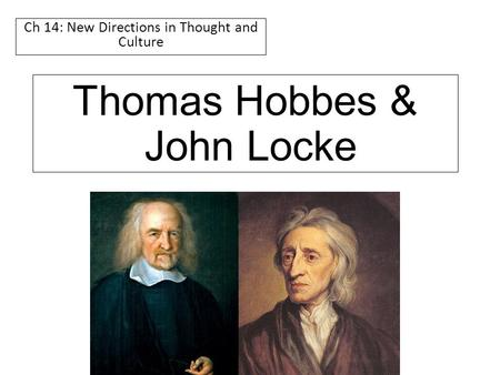 Thomas Hobbes & John Locke Ch 14: New Directions in Thought and Culture.