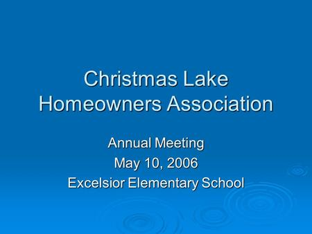 Christmas Lake Homeowners Association Annual Meeting May 10, 2006 Excelsior Elementary School.