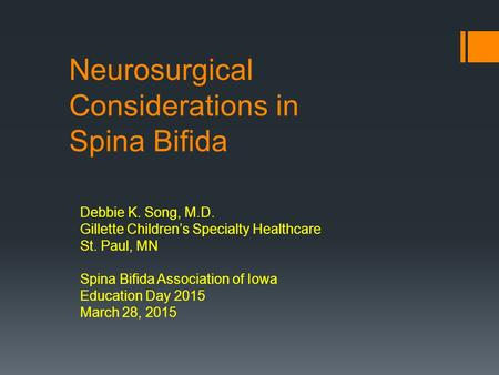 Neurosurgical Considerations in Spina Bifida Debbie K. Song, M.D. Gillette Children's Specialty Healthcare St. Paul, MN Spina Bifida Association of Iowa.