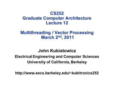 CS252 Graduate Computer Architecture Lecture 12 Multithreading / Vector Processing March 2 nd, 2011 John Kubiatowicz Electrical Engineering and Computer.