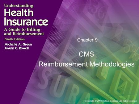 Copyright © 2008 Delmar Learning. All rights reserved. Chapter 9 CMS Reimbursement Methodologies.