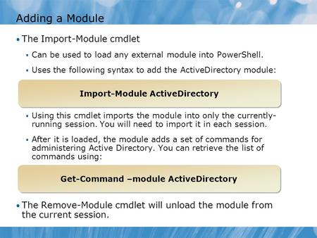 Adding a Module The Import-Module cmdlet  Can be used to load any external module into PowerShell.  Uses the following syntax to add the ActiveDirectory.