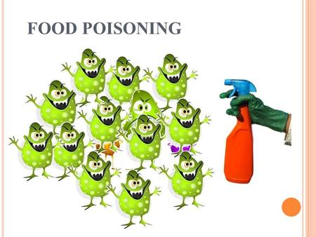 FOOD POISONING. W HAT IS F OOD P OISONING ? Symptom Treatment Prevention Definition of Food poisoning: Food poisoning occurs when you swallow food or.
