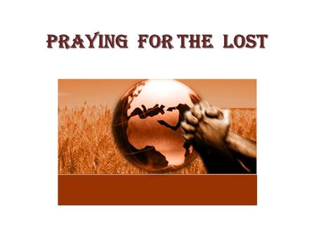 Praying For The Lost. My Heart's Desire… Paul has an intense desire to see the Jews saved The Jews are lost despite having a zeal for God Their zeal is.