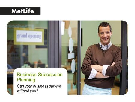 Business Succession Planning Can your business survive without you?