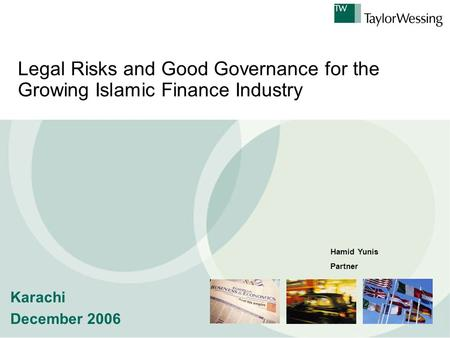 Legal Risks and Good Governance for the Growing Islamic Finance Industry Karachi December 2006 Hamid Yunis Partner.
