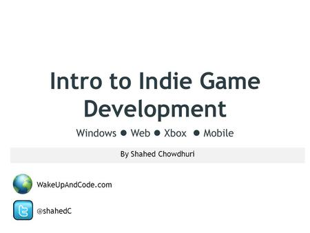 Intro to Indie Game Development By Shahed Chowdhuri Windows Web Xbox WakeUpAndCode.com.