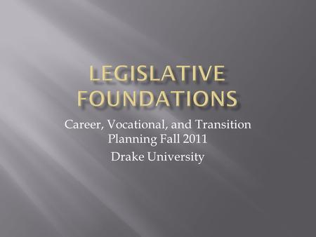 Career, Vocational, and Transition Planning Fall 2011 Drake University.
