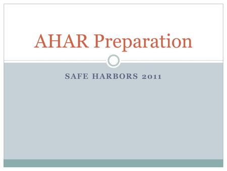 SAFE HARBORS 2011 AHAR Preparation. AHAR Reporting Categories King County  Emergency Shelter – Individuals  Emergency Shelter – Families  Transitional.