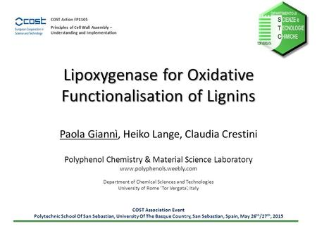 Lipoxygenase for Oxidative Functionalisation of Lignins Paola Giannì, Heiko Lange, Claudia Crestini Polyphenol Chemistry & Material Science Laboratory.