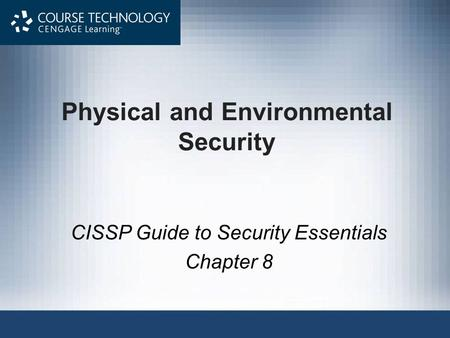 Physical and Environmental Security CISSP Guide to Security Essentials Chapter 8.