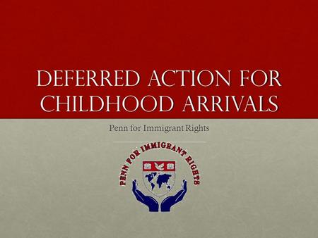 Deferred Action for Childhood Arrivals Penn for Immigrant Rights.