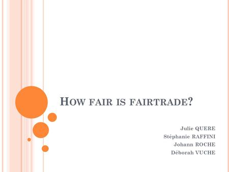 How fair is fairtrade? Julie QUERE Stéphanie RAFFINI Johann ROCHE