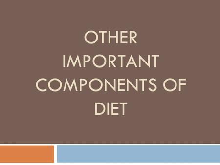 OTHER IMPORTANT COMPONENTS OF DIET. RECAP: NUTRIENTS WE'VE COVERED SO FAR.. Macronutrients -carbohydrates -fats -proteins Micronutrients -minerals -vitamins.