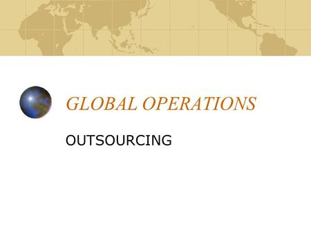 GLOBAL OPERATIONS OUTSOURCING.